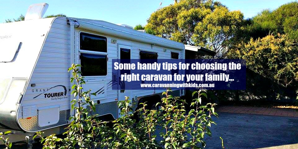 A few tips to help you choose the right caravan for you and your family!